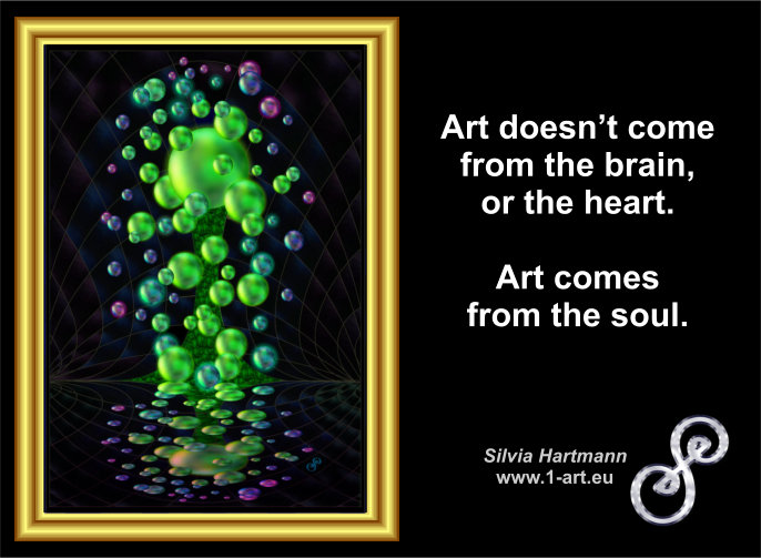 Art does not come from the head, or the heart. Art comes from the soul.